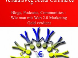 """Verkaufsweg Social Commerce. Blogs, Podcasts, Communities – Wie man mit Web 2.0 Marketing Geld verdient"" (1. Aufl. 12/2007)"